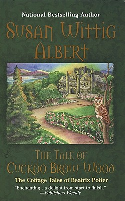 The Tale of Cuckoo Brow Wood By Albert, Susan Wittig